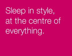 Sleep in style at the centre of everything